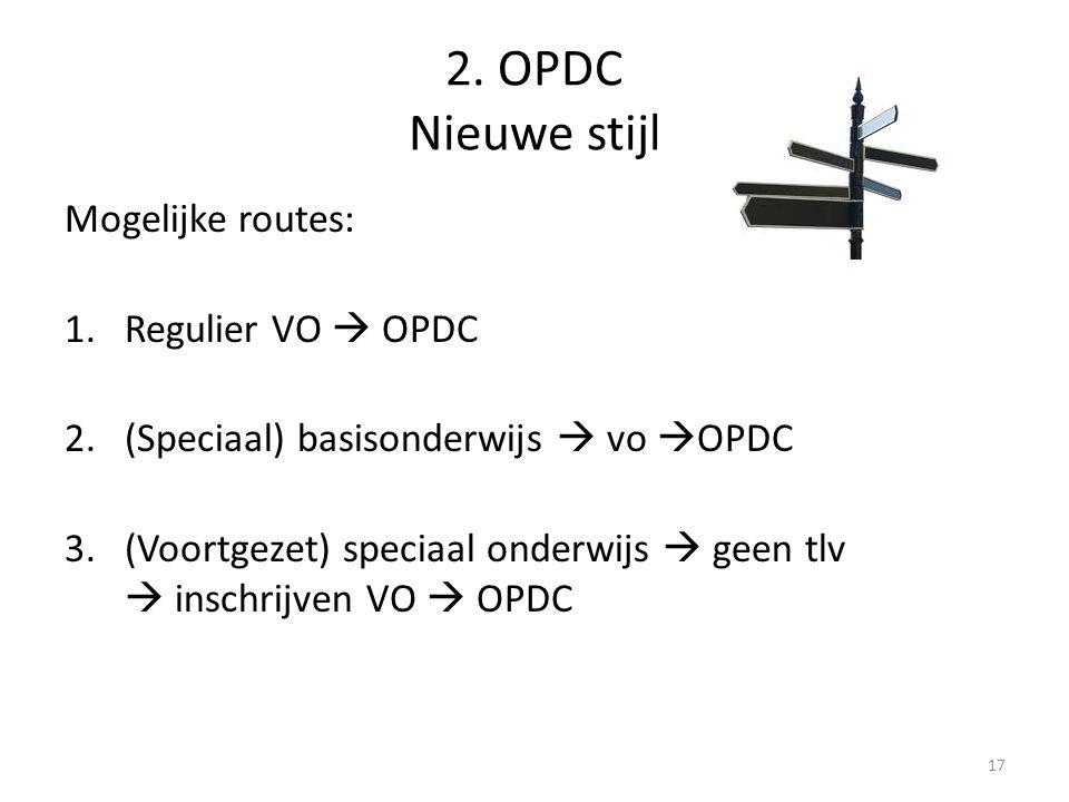 17 2. OPDC Nieuwe stijl Mogelijke routes: 1.Regulier VO  OPDC 2.(Speciaal) basisonderwijs  vo  OPDC 3.(Voortgezet) speciaal onderwijs  geen tlv 