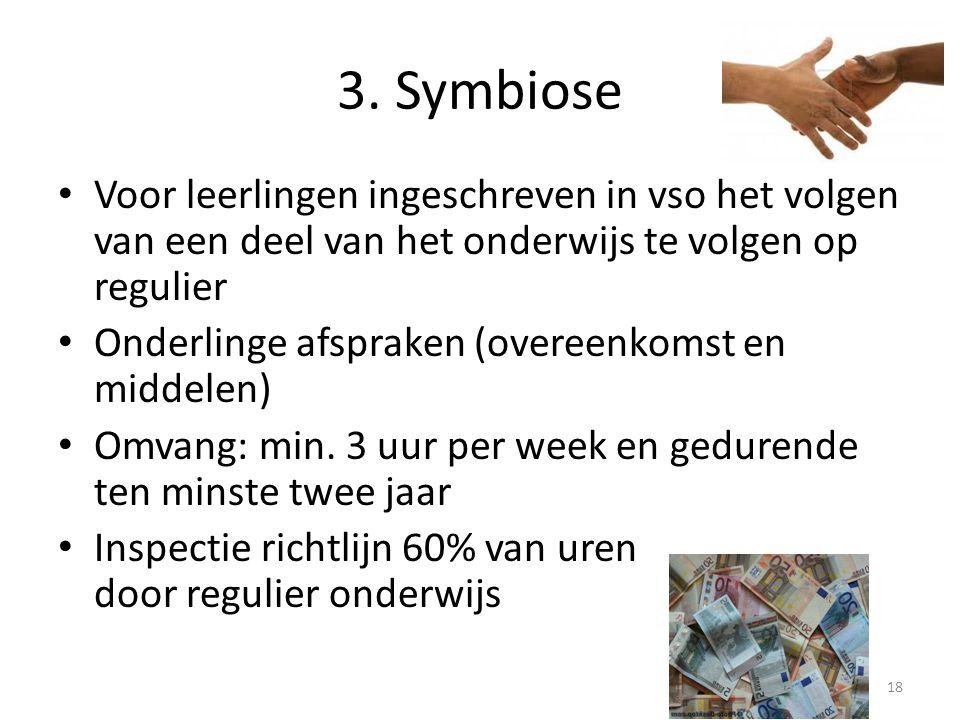 18 3. Symbiose Voor leerlingen ingeschreven in vso het volgen van een deel van het onderwijs te volgen op regulier Onderlinge afspraken (overeenkomst
