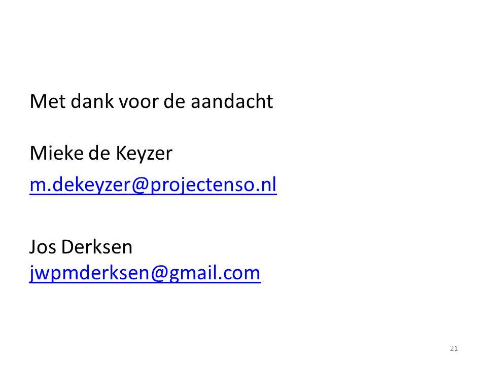 21 Met dank voor de aandacht Mieke de Keyzer m.dekeyzer@projectenso.nl Jos Derksen jwpmderksen@gmail.com jwpmderksen@gmail.com