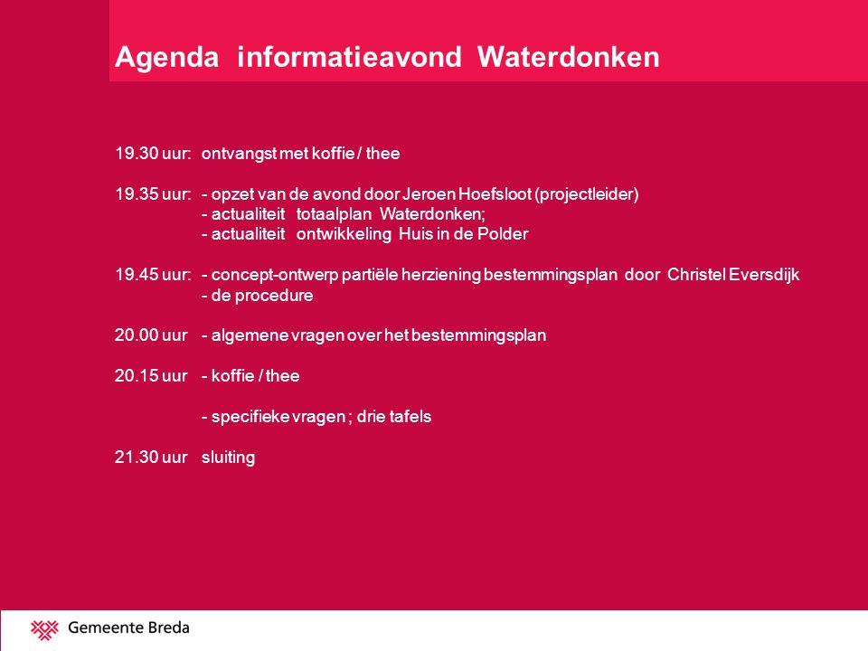 Agenda informatieavond Waterdonken 19.30 uur:ontvangst met koffie / thee 19.35 uur:- opzet van de avond door Jeroen Hoefsloot (projectleider) - actual