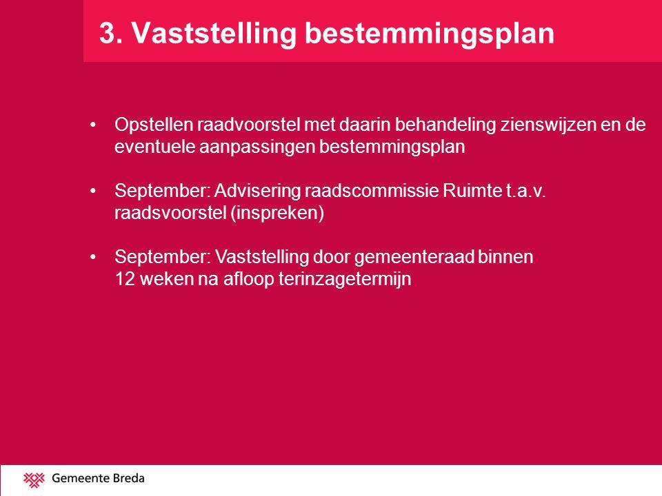 3. Vaststelling bestemmingsplan Opstellen raadvoorstel met daarin behandeling zienswijzen en de eventuele aanpassingen bestemmingsplan September: Advi
