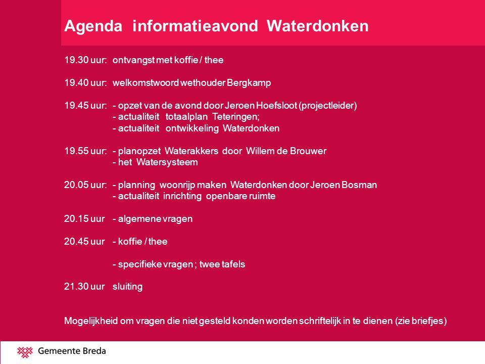 Agenda informatieavond Waterdonken 19.30 uur:ontvangst met koffie / thee 19.40 uur:welkomstwoord wethouder Bergkamp 19.45 uur:- opzet van de avond doo