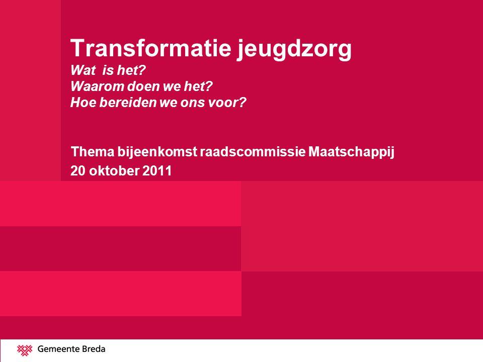 Transformatie jeugdzorg Wat is het? Waarom doen we het? Hoe bereiden we ons voor? Thema bijeenkomst raadscommissie Maatschappij 20 oktober 2011