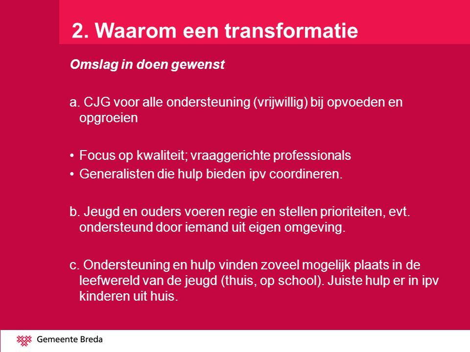 2. Waarom een transformatie Omslag in doen gewenst a. CJG voor alle ondersteuning (vrijwillig) bij opvoeden en opgroeien Focus op kwaliteit; vraaggeri