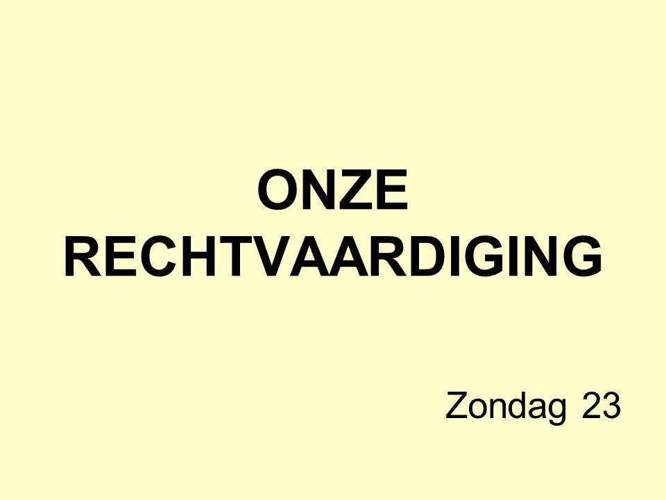 ONZE RECHTVAARDIGING Zondag 23