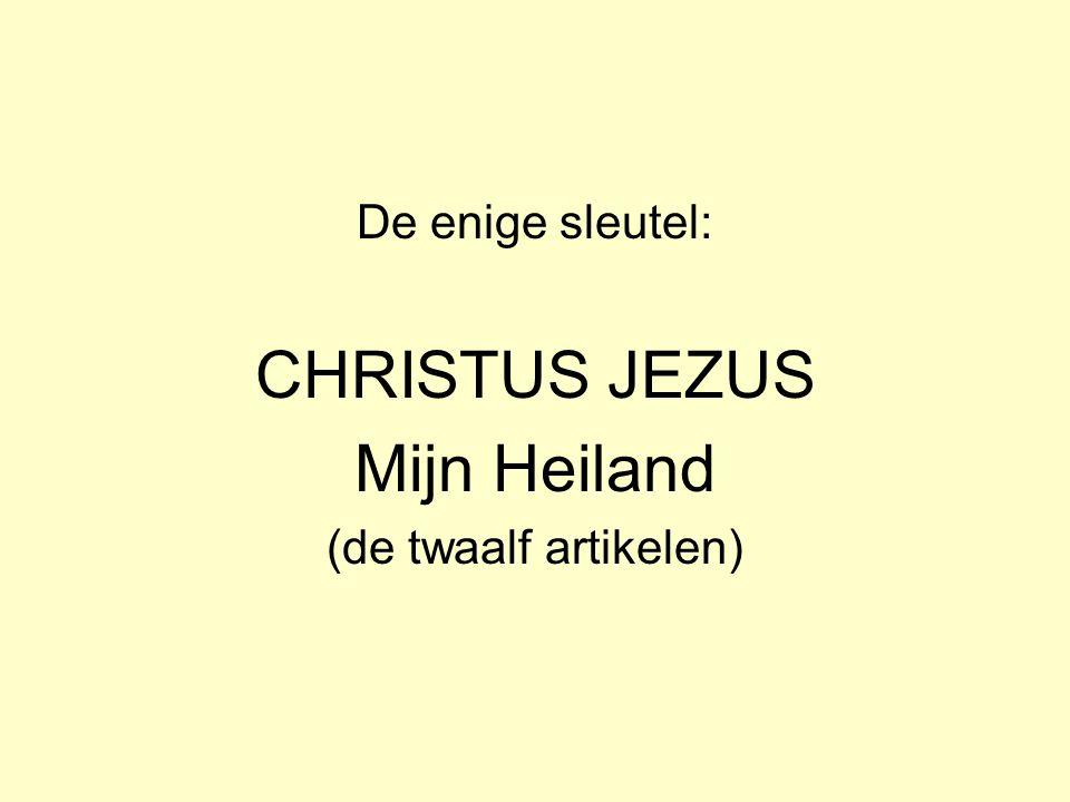 De enige sleutel: CHRISTUS JEZUS Mijn Heiland (de twaalf artikelen)