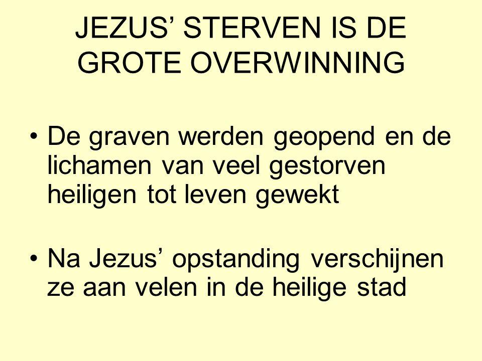 JEZUS' STERVEN IS DE GROTE OVERWINNING De graven werden geopend en de lichamen van veel gestorven heiligen tot leven gewekt Na Jezus' opstanding versc