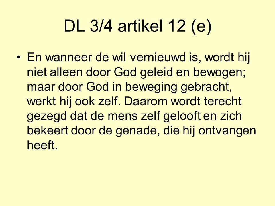 DL 3/4 artikel 12 (e) En wanneer de wil vernieuwd is, wordt hij niet alleen door God geleid en bewogen; maar door God in beweging gebracht, werkt hij ook zelf.