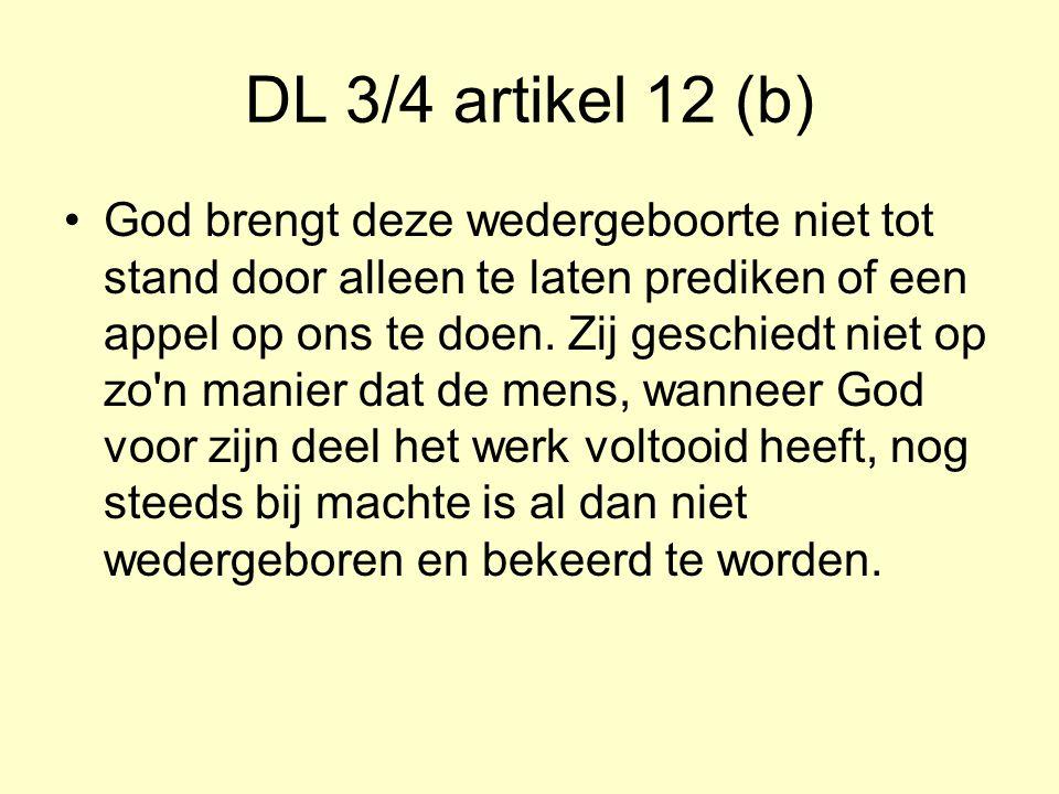DL 3/4 artikel 12 (b) God brengt deze wedergeboorte niet tot stand door alleen te laten prediken of een appel op ons te doen.
