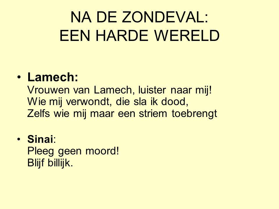 NA DE ZONDEVAL: EEN HARDE WERELD Lamech: Vrouwen van Lamech, luister naar mij.