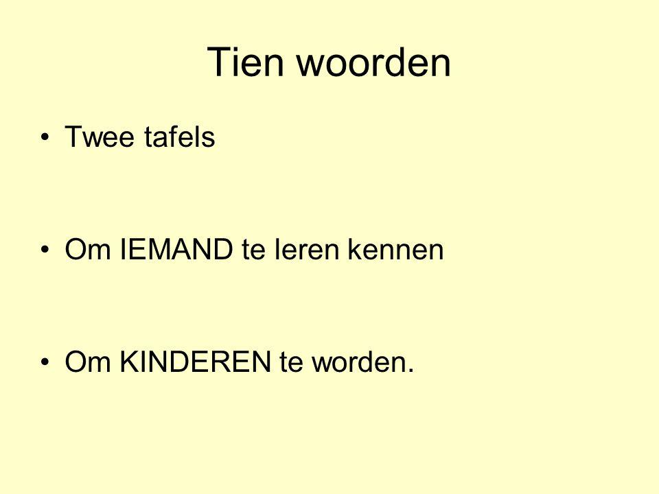 Tien woorden Twee tafels Om IEMAND te leren kennen Om KINDEREN te worden.