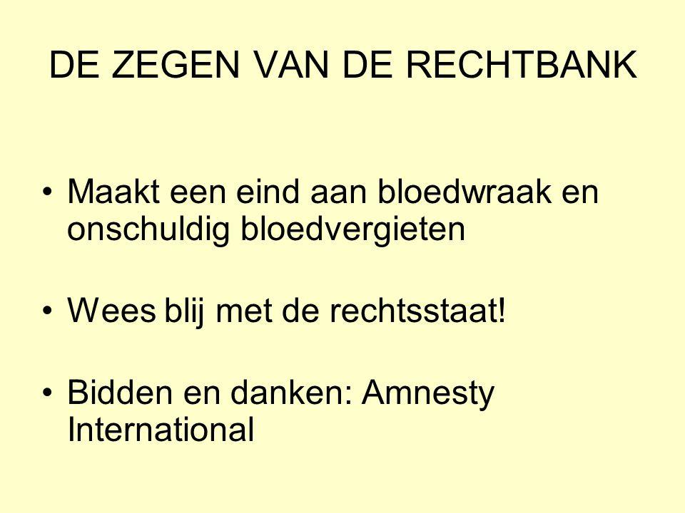 DE ZEGEN VAN DE RECHTBANK Maakt een eind aan bloedwraak en onschuldig bloedvergieten Wees blij met de rechtsstaat! Bidden en danken: Amnesty Internati
