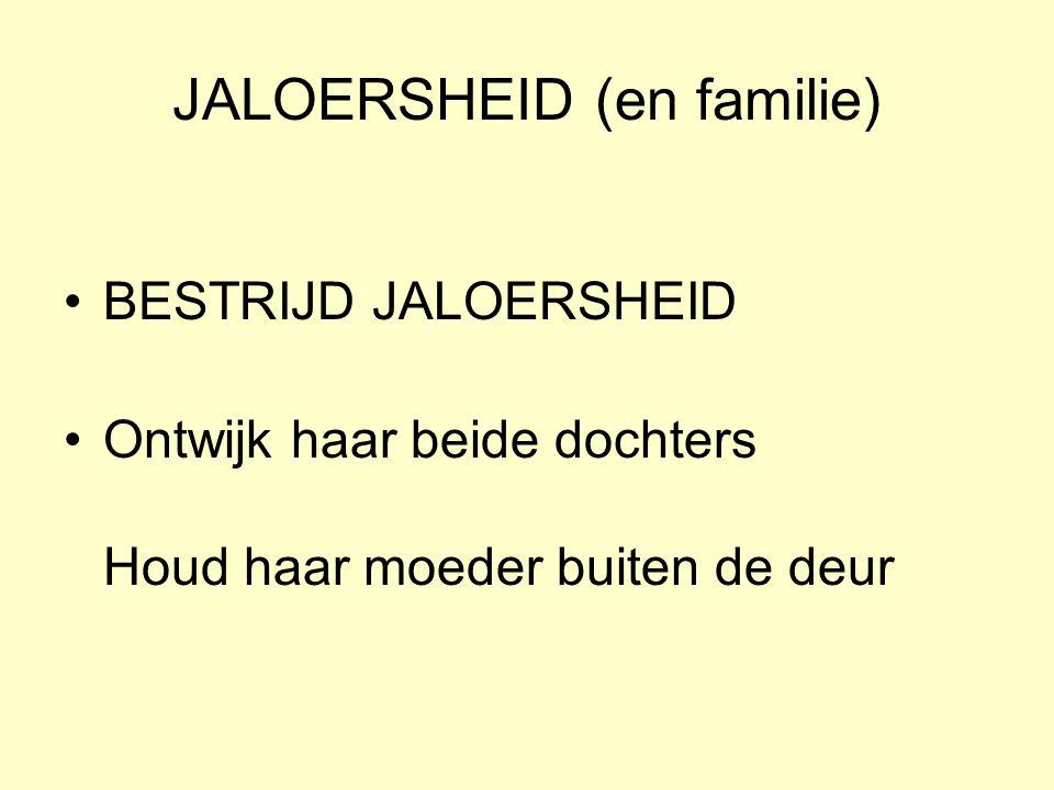 JALOERSHEID (en familie) BESTRIJD JALOERSHEID Ontwijk haar beide dochters Houd haar moeder buiten de deur