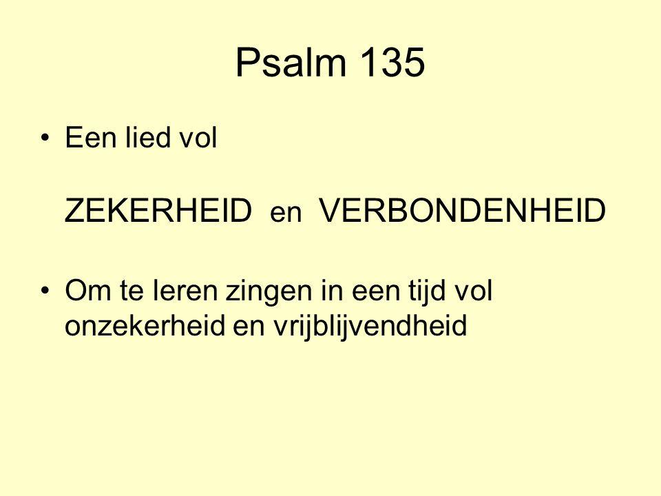 Psalm 135 Een lied vol ZEKERHEID en VERBONDENHEID Om te leren zingen in een tijd vol onzekerheid en vrijblijvendheid