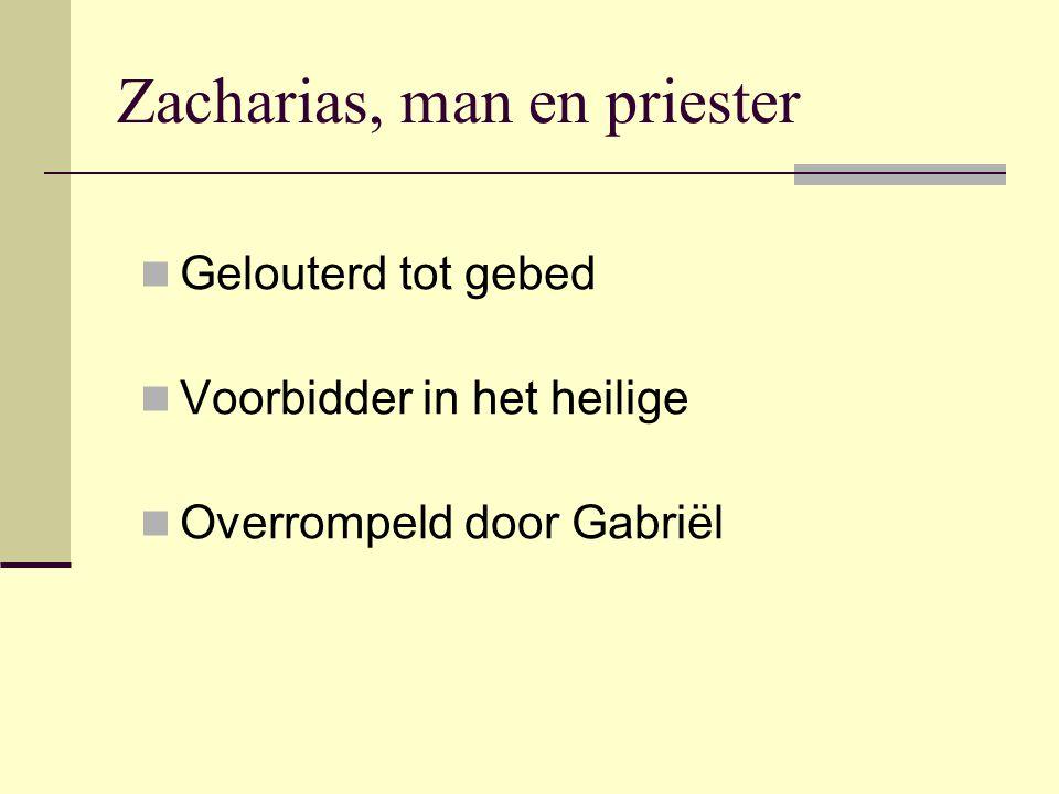 Zacharias, man en priester Gelouterd tot gebed Voorbidder in het heilige Overrompeld door Gabriël