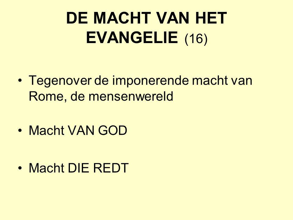 DE MACHT VAN HET EVANGELIE (16) Tegenover de imponerende macht van Rome, de mensenwereld Macht VAN GOD Macht DIE REDT