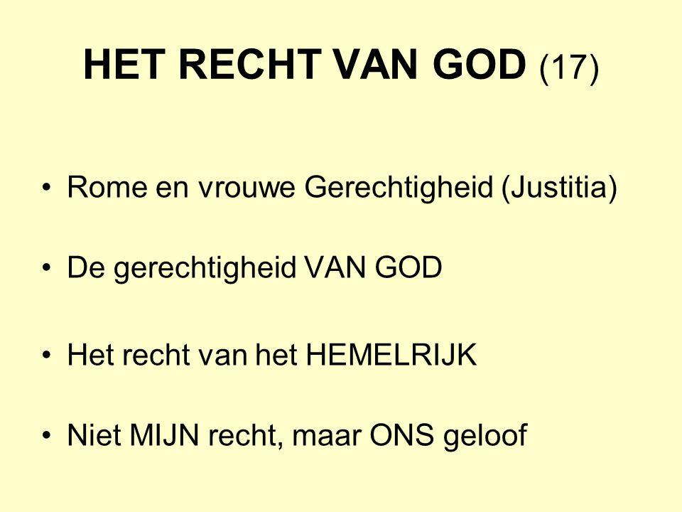 HET RECHT VAN GOD (17) Rome en vrouwe Gerechtigheid (Justitia) De gerechtigheid VAN GOD Het recht van het HEMELRIJK Niet MIJN recht, maar ONS geloof