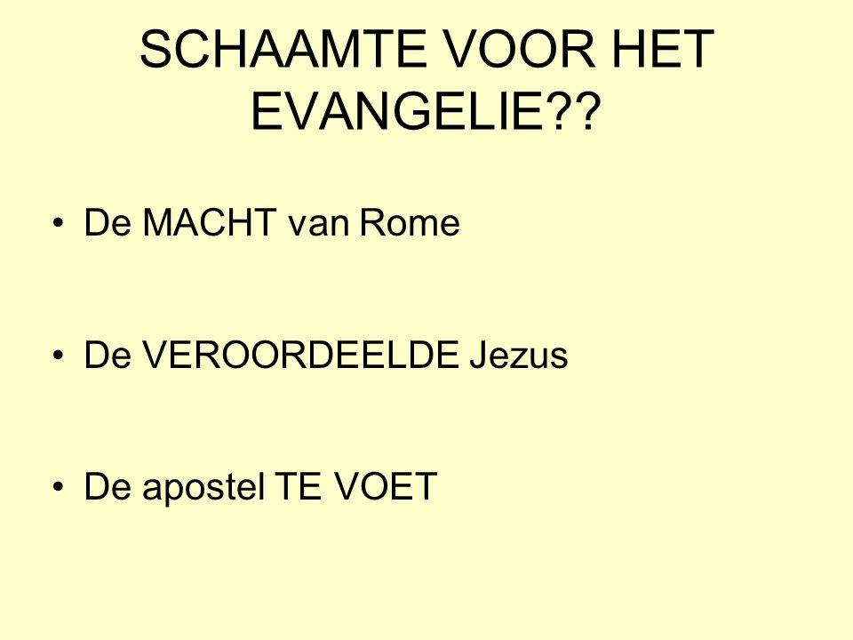 SCHAAMTE VOOR HET EVANGELIE?? De MACHT van Rome De VEROORDEELDE Jezus De apostel TE VOET