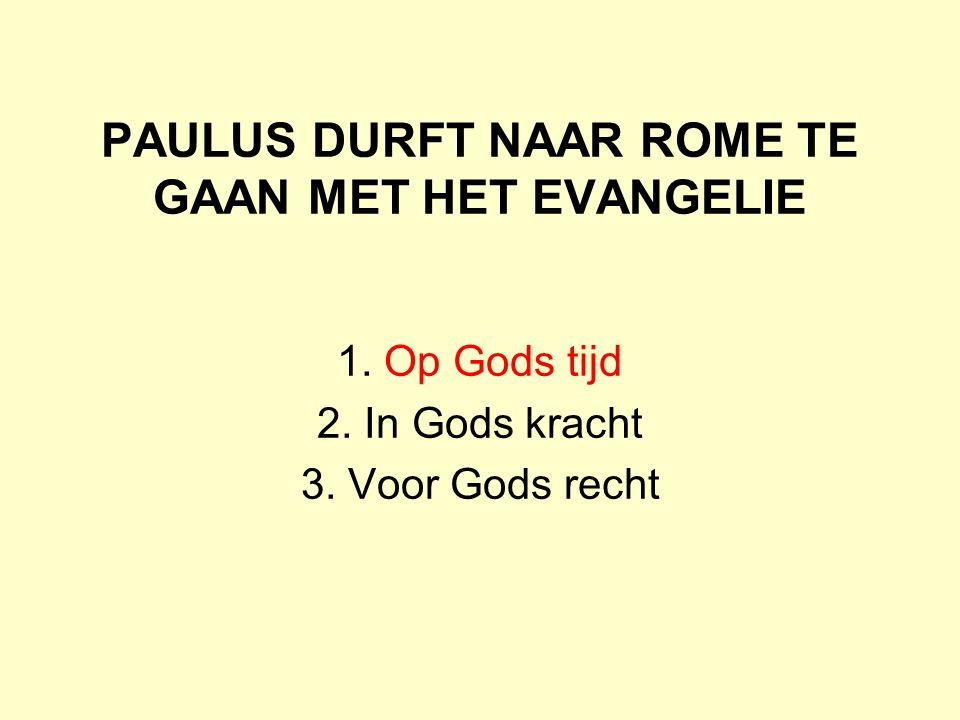 PAULUS DURFT NAAR ROME TE GAAN MET HET EVANGELIE 1.