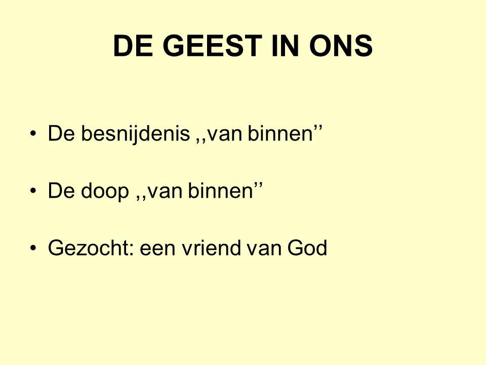 DE GEEST IN ONS De besnijdenis,,van binnen'' De doop,,van binnen'' Gezocht: een vriend van God