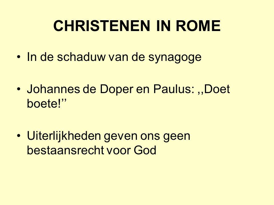 CHRISTENEN IN ROME In de schaduw van de synagoge Johannes de Doper en Paulus:,,Doet boete!'' Uiterlijkheden geven ons geen bestaansrecht voor God
