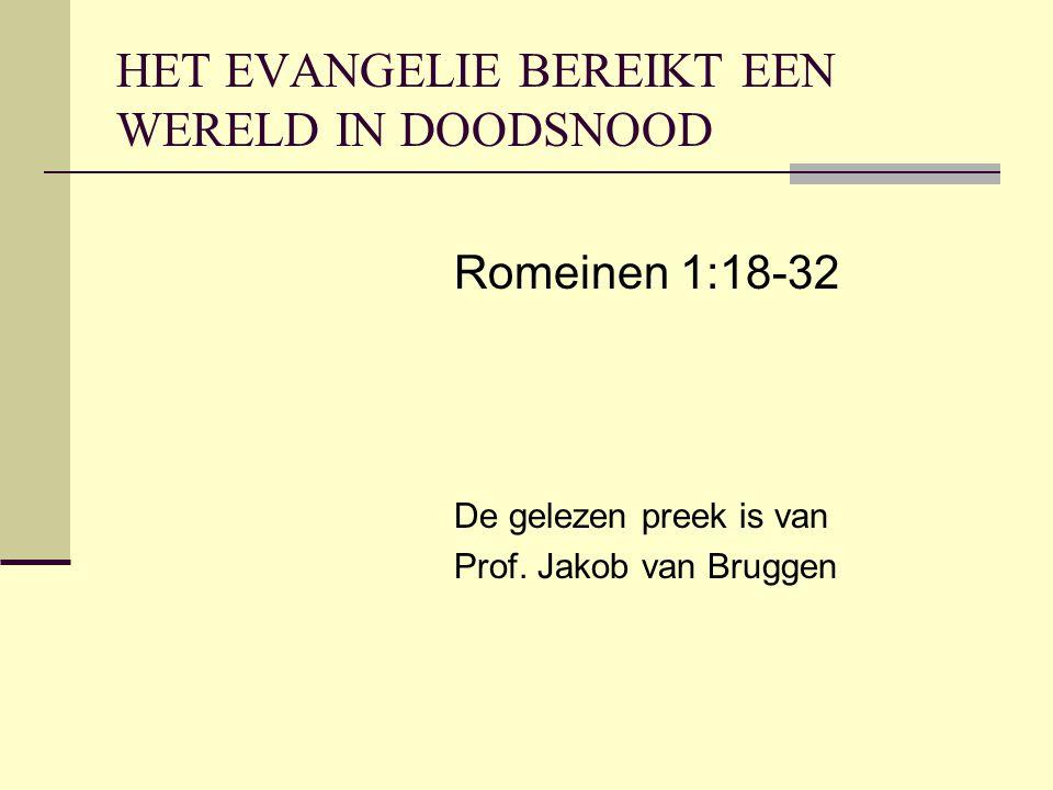 HET EVANGELIE BEREIKT EEN WERELD IN DOODSNOOD Romeinen 1:18-32 De gelezen preek is van Prof.