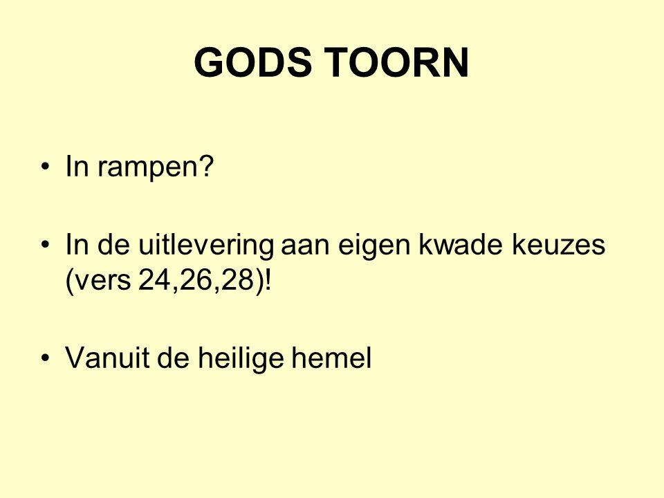 GODS TOORN In rampen. In de uitlevering aan eigen kwade keuzes (vers 24,26,28).