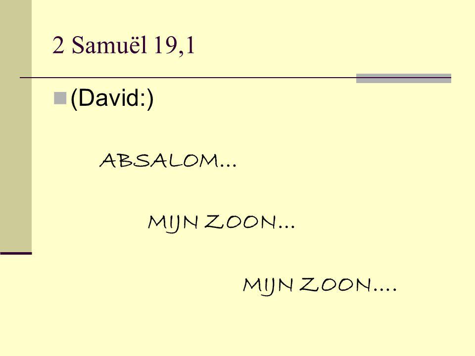 Het tijdstip van Davids klacht (De boodschap van Absaloms dood:) `Moge het al uw vijanden en al uw tegenstanders vergaan zoals uw zoon!' (David:) Absalom, mijn zoon, mijn zoon…