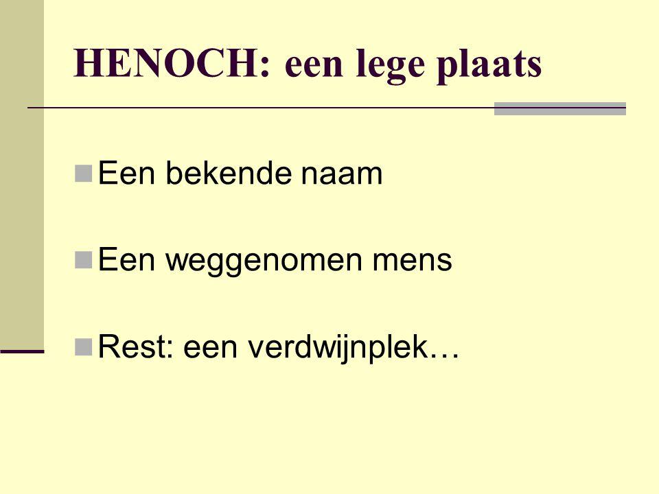 HENOCH: een lege plaats Een bekende naam Een weggenomen mens Rest: een verdwijnplek…