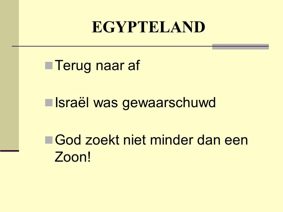 EGYPTELAND Terug naar af Israël was gewaarschuwd God zoekt niet minder dan een Zoon!