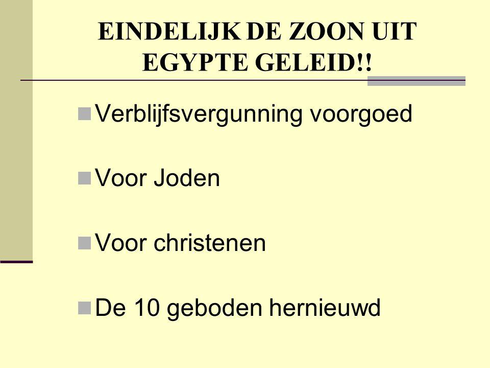 EINDELIJK DE ZOON UIT EGYPTE GELEID!! Verblijfsvergunning voorgoed Voor Joden Voor christenen De 10 geboden hernieuwd