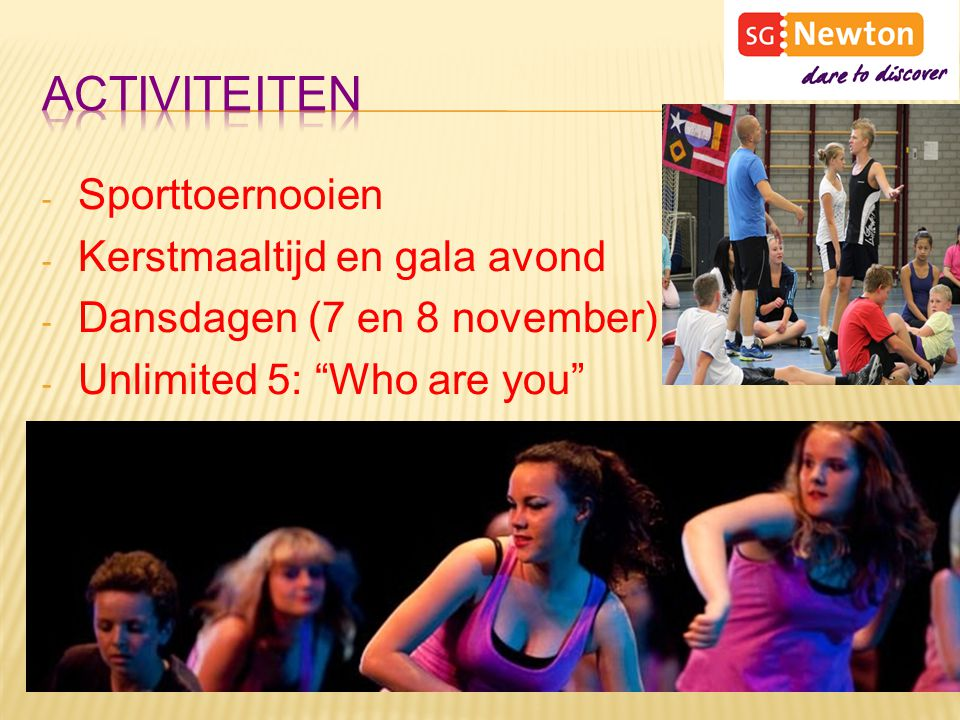 - Sporttoernooien - Kerstmaaltijd en gala avond - Dansdagen (7 en 8 november) - Unlimited 5: Who are you