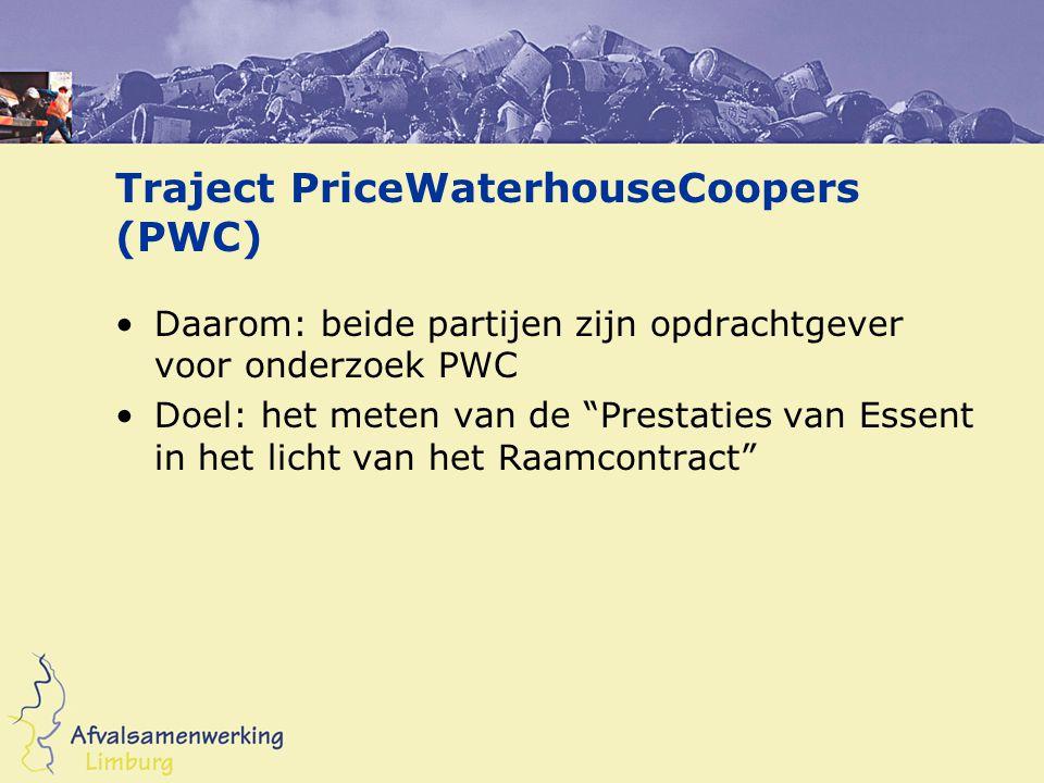 Traject PriceWaterhouseCoopers (PWC) Daarom: beide partijen zijn opdrachtgever voor onderzoek PWC Doel: het meten van de Prestaties van Essent in het licht van het Raamcontract