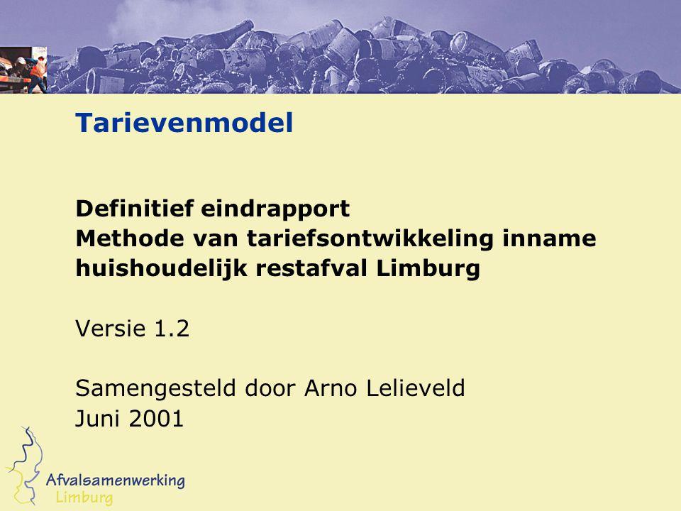 Tarievenmodel Definitief eindrapport Methode van tariefsontwikkeling inname huishoudelijk restafval Limburg Versie 1.2 Samengesteld door Arno Lelievel