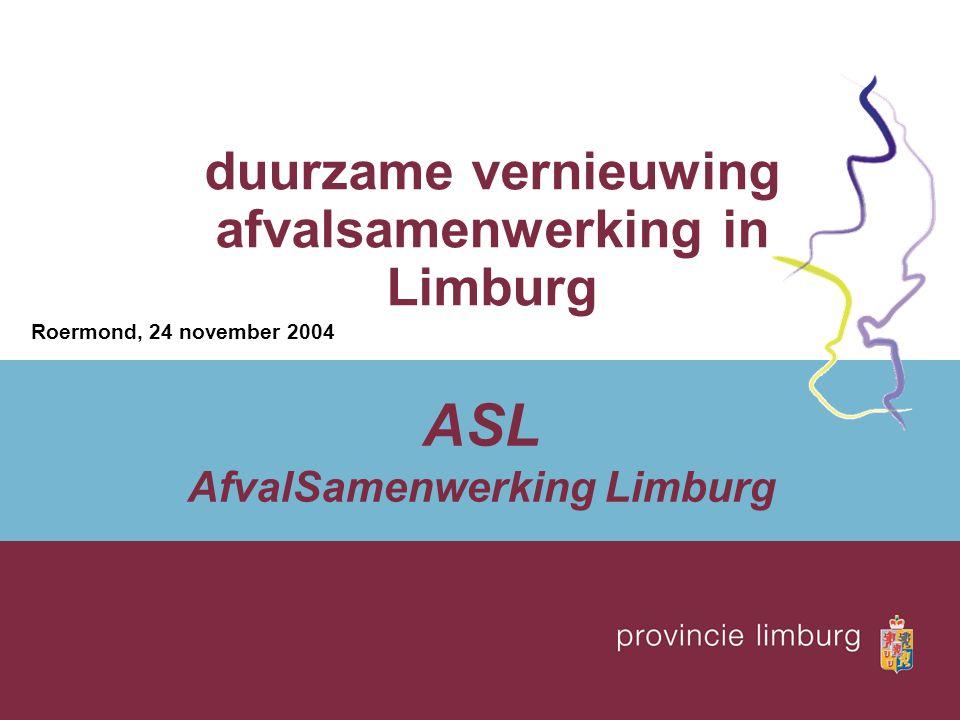 duurzame vernieuwing afvalsamenwerking in Limburg Roermond, 24 november 2004 ASL AfvalSamenwerking Limburg