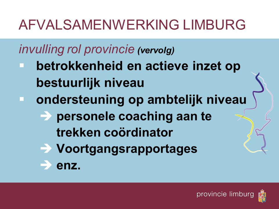 invulling rol provincie (vervolg)  betrokkenheid en actieve inzet op bestuurlijk niveau  ondersteuning op ambtelijk niveau èpersonele coaching aan te trekken coördinator èVoortgangsrapportages èenz.