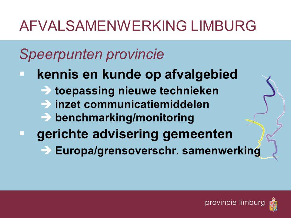 Speerpunten provincie  kennis en kunde op afvalgebied ètoepassing nieuwe technieken èinzet communicatiemiddelen èbenchmarking/monitoring  gerichte a