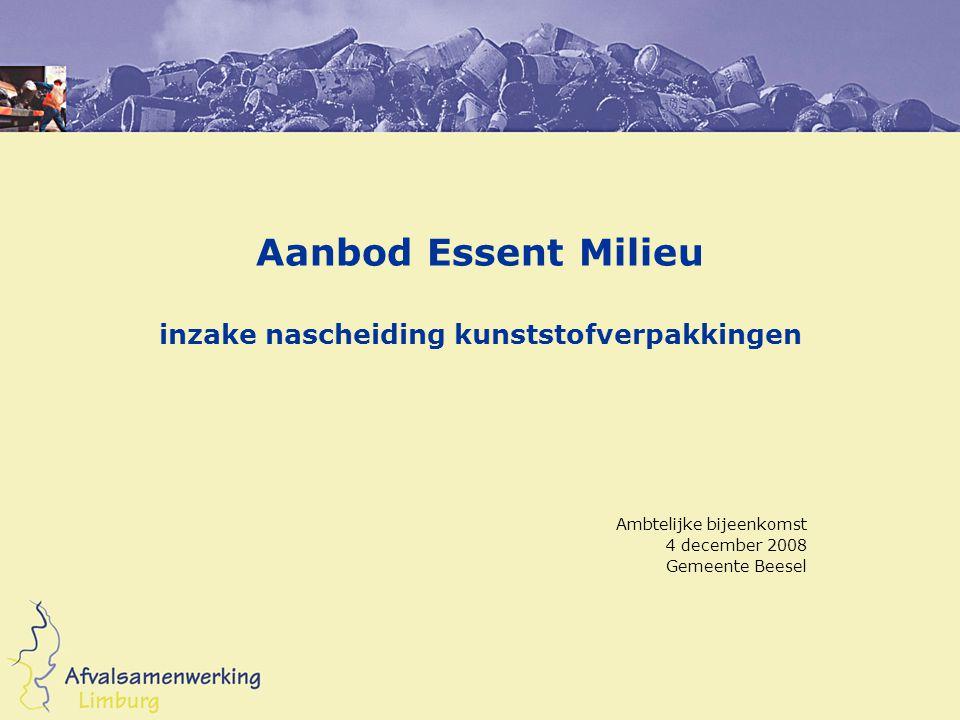 Aanbod Essent Milieu inzake nascheiding kunststofverpakkingen Ambtelijke bijeenkomst 4 december 2008 Gemeente Beesel