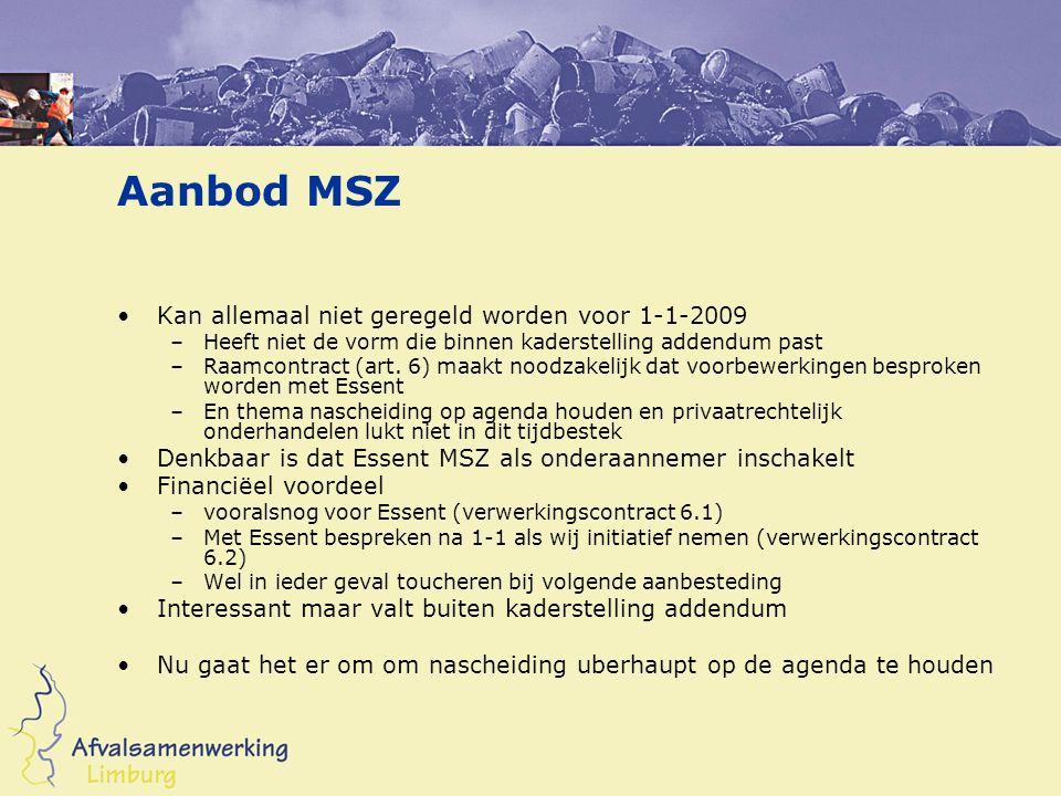 Aanbod MSZ Kan allemaal niet geregeld worden voor 1-1-2009 –Heeft niet de vorm die binnen kaderstelling addendum past –Raamcontract (art.