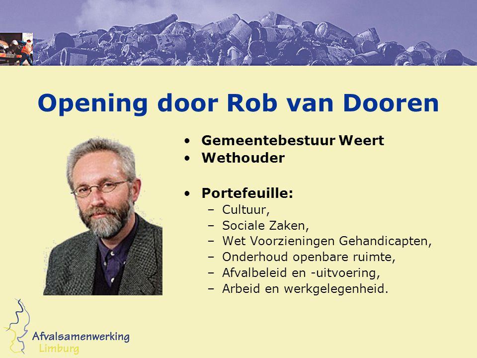 Opening door Rob van Dooren Gemeentebestuur Weert Wethouder Portefeuille: –Cultuur, –Sociale Zaken, –Wet Voorzieningen Gehandicapten, –Onderhoud openb