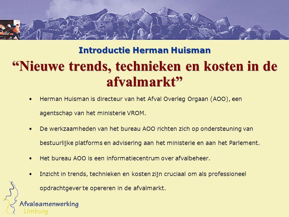 """Introductie Herman Huisman """"Nieuwe trends, technieken en kosten in de afvalmarkt"""" Herman Huisman is directeur van het Afval Overleg Orgaan (AOO), een"""