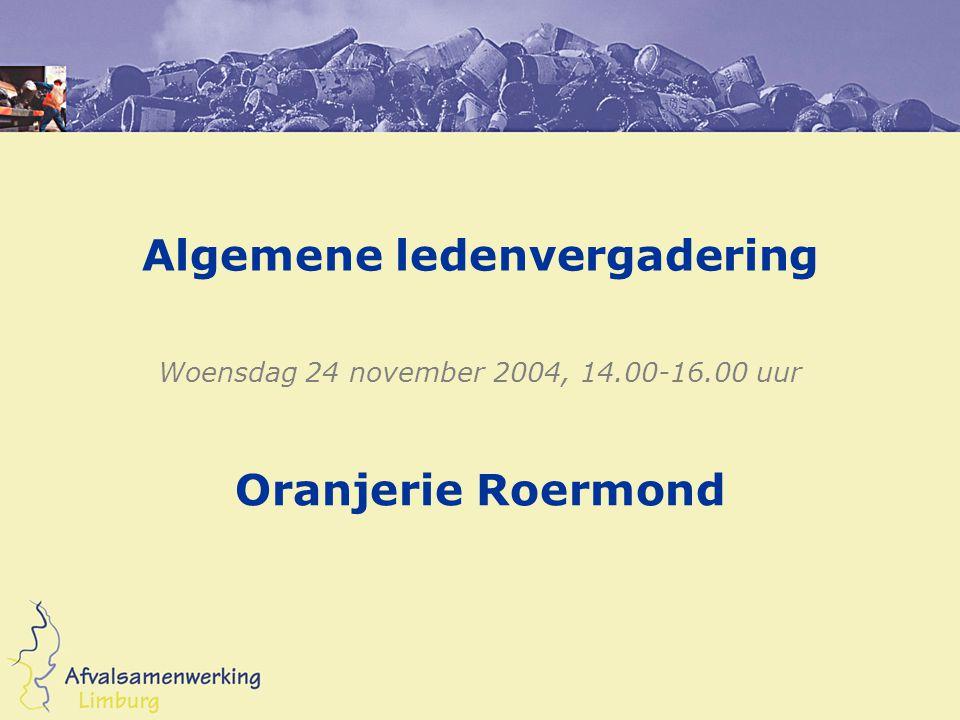 Algemene ledenvergadering Woensdag 24 november 2004, 14.00-16.00 uur Oranjerie Roermond