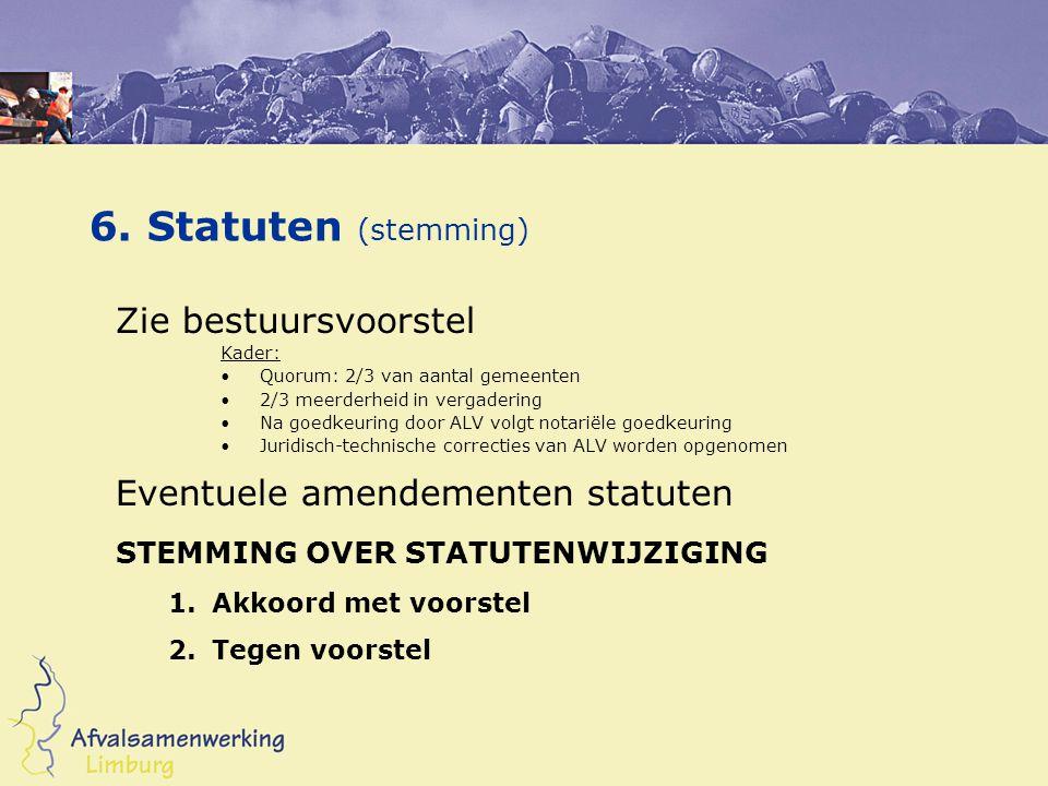 6. Statuten (stemming) Zie bestuursvoorstel Kader: Quorum: 2/3 van aantal gemeenten 2/3 meerderheid in vergadering Na goedkeuring door ALV volgt notar