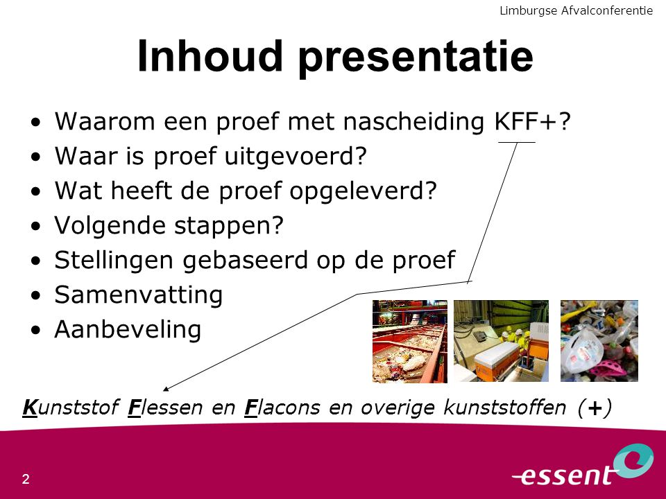 2 Inhoud presentatie Waarom een proef met nascheiding KFF+? Waar is proef uitgevoerd? Wat heeft de proef opgeleverd? Volgende stappen? Stellingen geba