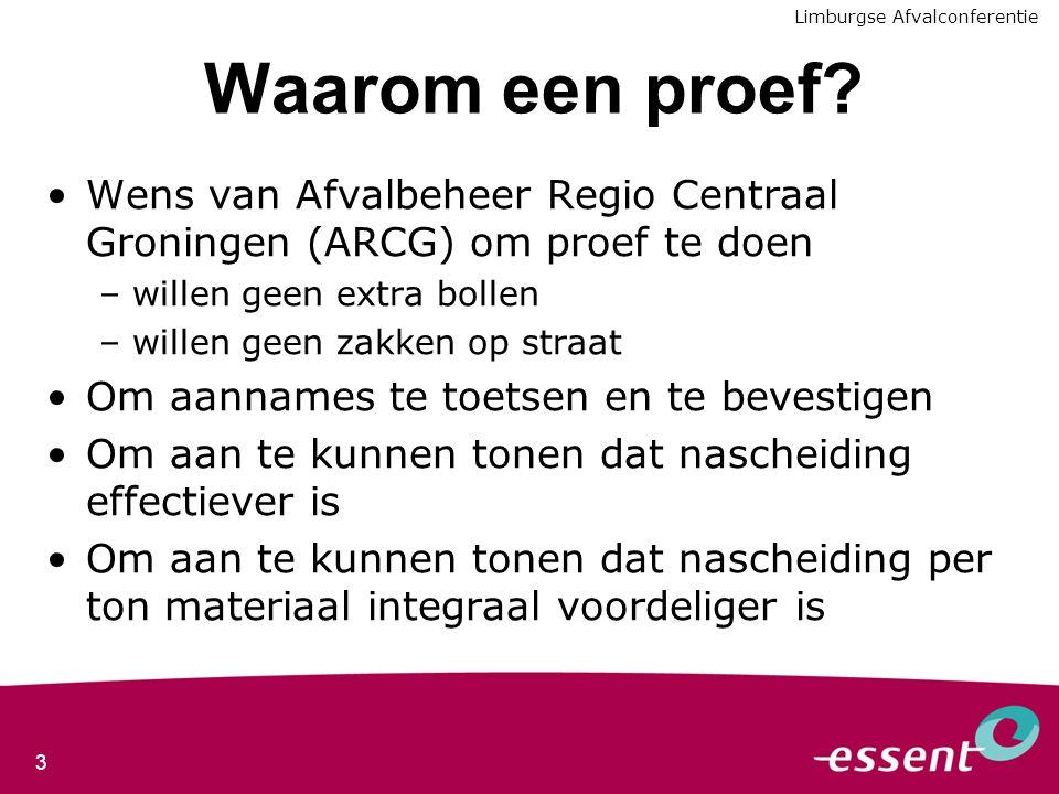 3 Waarom een proef? Wens van Afvalbeheer Regio Centraal Groningen (ARCG) om proef te doen –willen geen extra bollen –willen geen zakken op straat Om a
