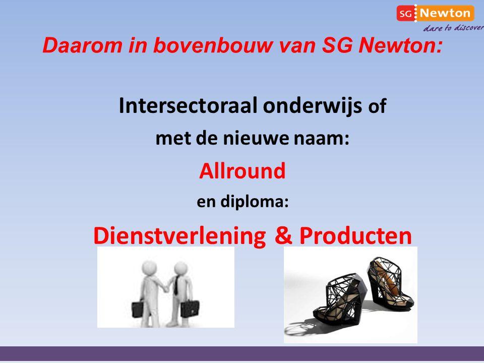 Daarom in bovenbouw van SG Newton: Intersectoraal onderwijs of met de nieuwe naam: Allround en diploma: Dienstverlening & Producten