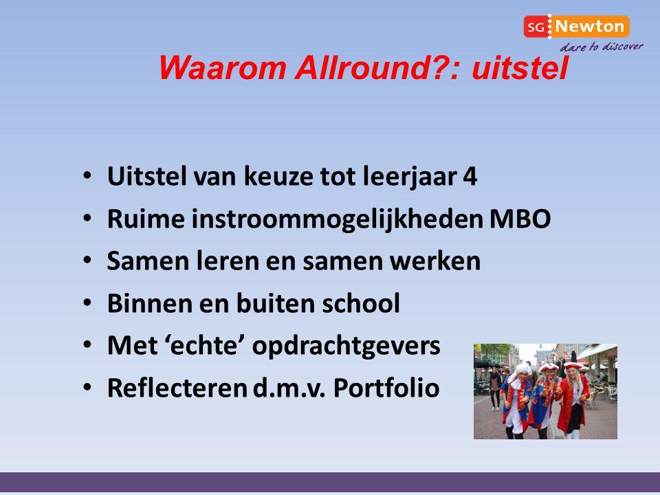 Waarom Allround?: uitstel Uitstel van keuze tot leerjaar 4 Ruime instroommogelijkheden MBO Samen leren en samen werken Binnen en buiten school Met 'ec