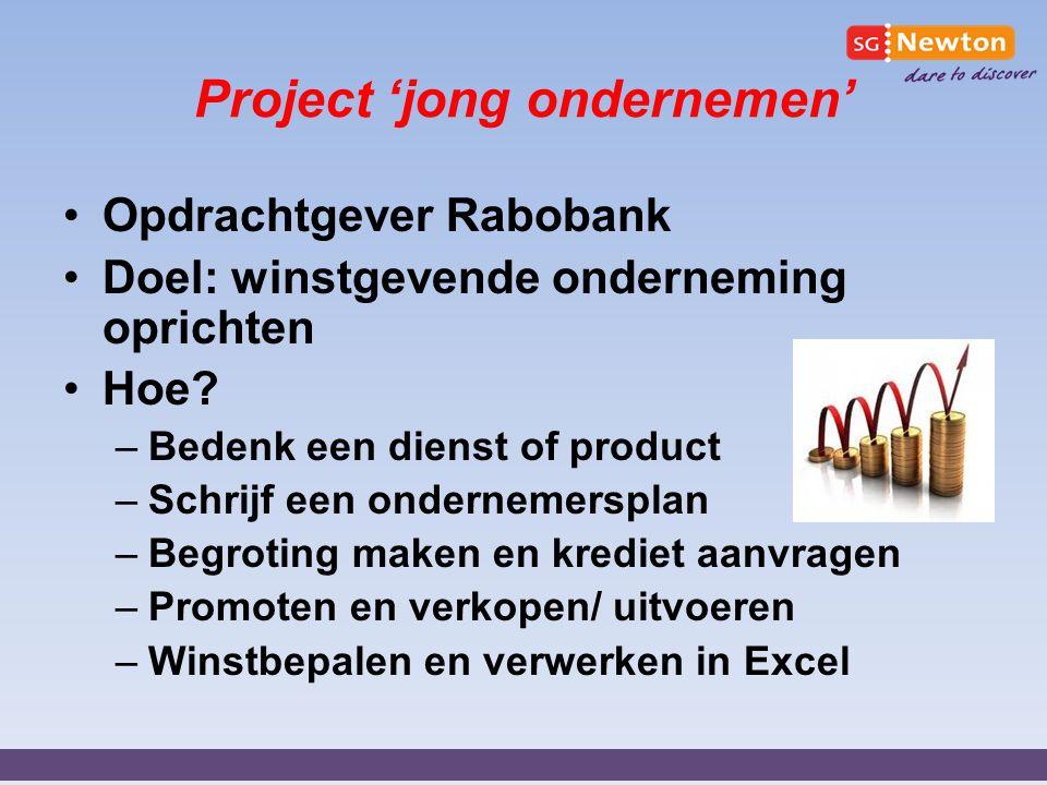 Project 'jong ondernemen' Opdrachtgever Rabobank Doel: winstgevende onderneming oprichten Hoe? –Bedenk een dienst of product –Schrijf een ondernemersp