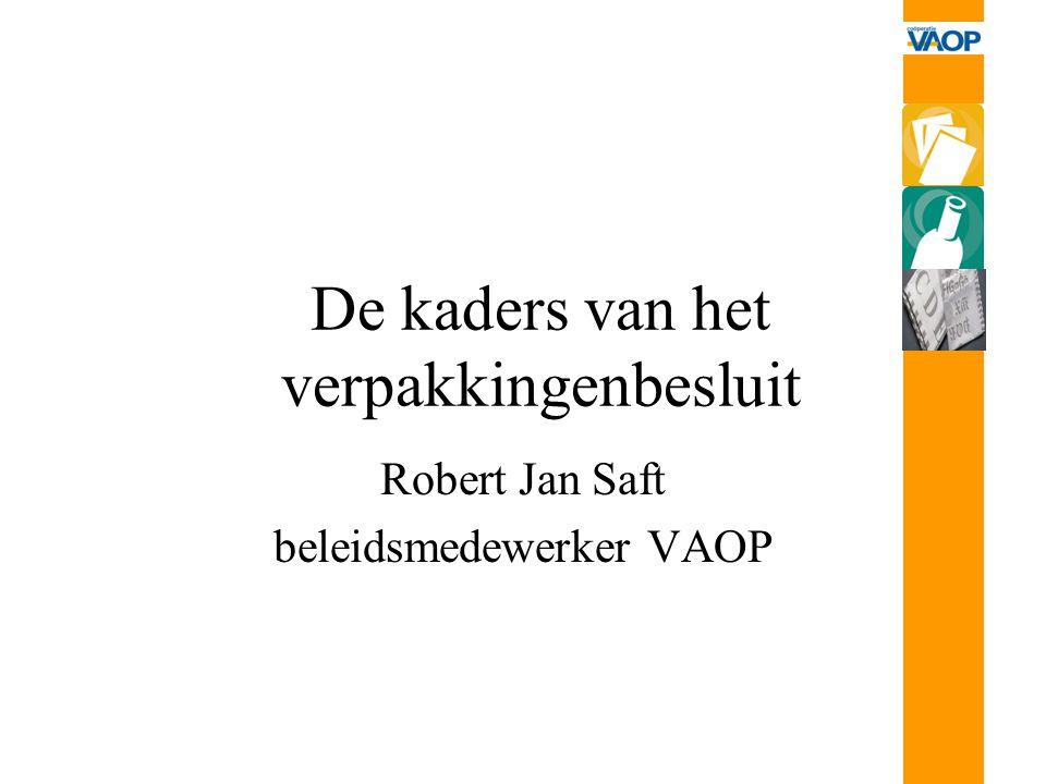 De kaders van het verpakkingenbesluit Robert Jan Saft beleidsmedewerker VAOP