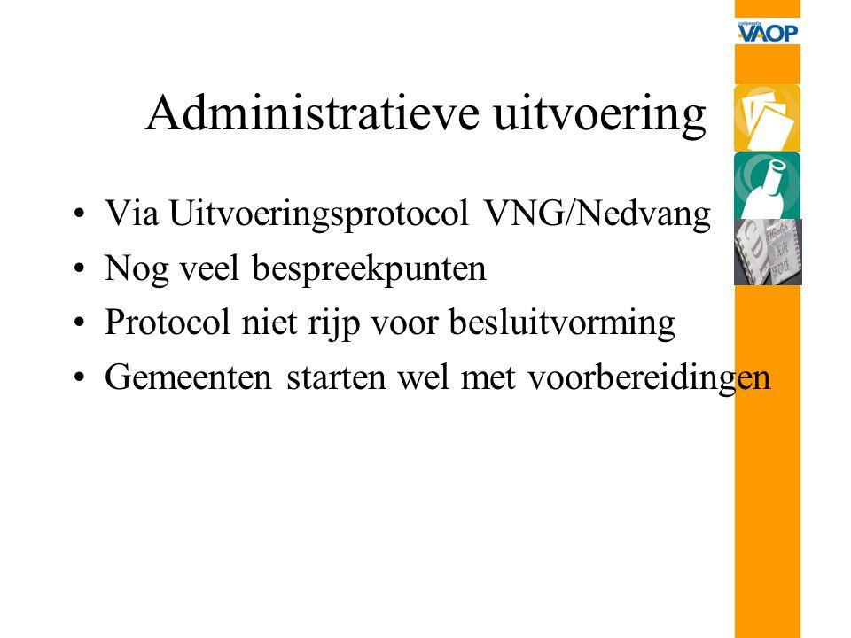 Administratieve uitvoering Via Uitvoeringsprotocol VNG/Nedvang Nog veel bespreekpunten Protocol niet rijp voor besluitvorming Gemeenten starten wel me